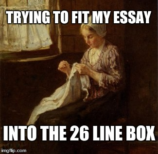 True Story... | TRYING TO FIT MY ESSAY INTO THE 26 LINE BOX | image tagged in memes,art,school,tests,writing,homework | made w/ Imgflip meme maker