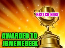 AWARDED TO JBMEMEGEEK BEST CO-HOST | made w/ Imgflip meme maker