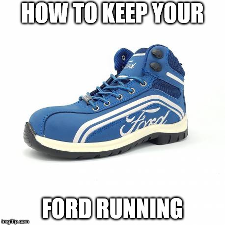 Fords get behind it | HOW TO KEEP YOUR FORD RUNNING | image tagged in ford | made w/ Imgflip meme maker
