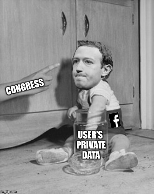 Hand in the cookie jar | CONGRESS USER'S PRIVATE DATA | image tagged in facebook,mark zuckerberg,big trouble,congress,funny memes | made w/ Imgflip meme maker