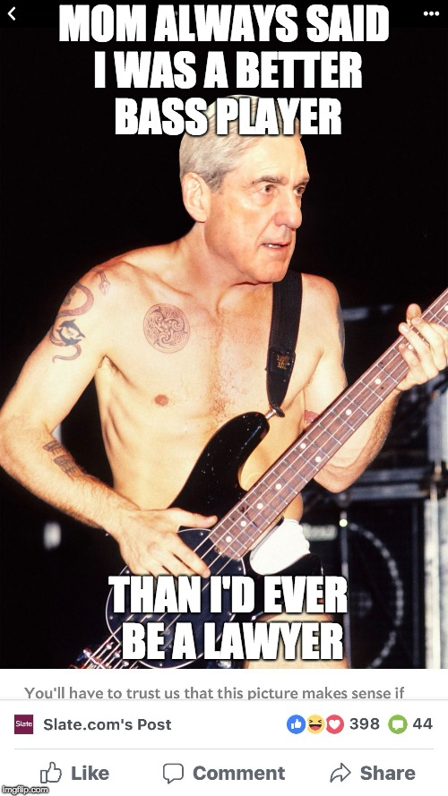 MOM ALWAYS SAID I WAS A BETTER BASS PLAYER THAN I'D EVER BE A LAWYER | image tagged in hurricane mueller | made w/ Imgflip meme maker