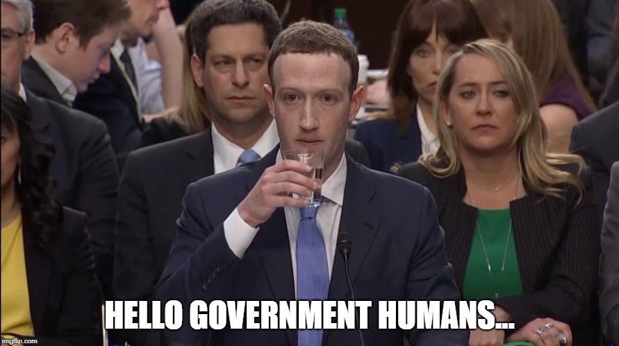 Zuckerbot goes to Washington. | HELLO GOVERNMENT HUMANS... | image tagged in mark zuckerberg,facebook,senate | made w/ Imgflip meme maker