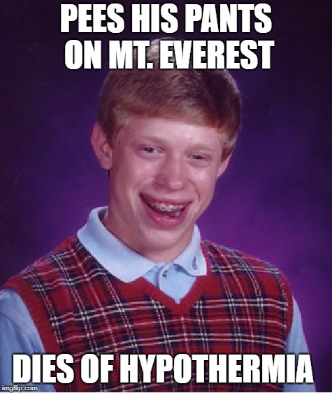 Bad Luck Brian Meme | PEES HIS PANTS ON MT. EVEREST DIES OF HYPOTHERMIA | image tagged in memes,bad luck brian | made w/ Imgflip meme maker