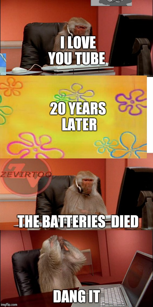 MONKEY COMPUTER |  I LOVE YOU TUBE; 20 YEARS LATER; THE BATTERIES  DIED; DANG IT | image tagged in monkey computer,spongebob time card background | made w/ Imgflip meme maker