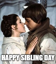 HAPPY SIBLING DAY | image tagged in star wars | made w/ Imgflip meme maker