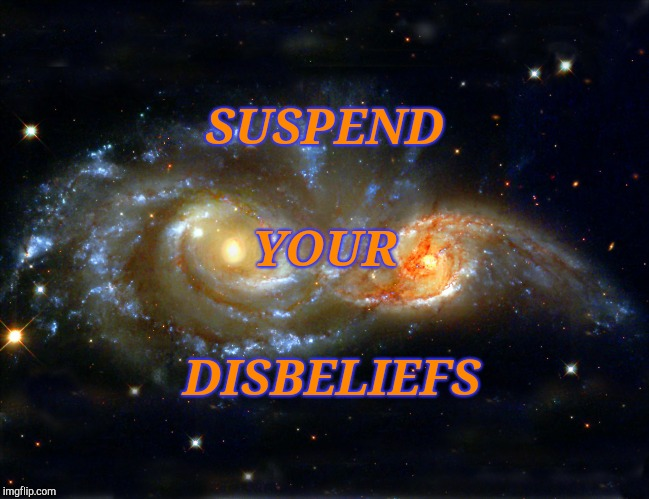 Suspend Your Disbeliefs | SUSPEND DISBELIEFS YOUR | image tagged in spirituality,inspirational quote,spirit,philosophy,deep thoughts,deep conversation | made w/ Imgflip meme maker