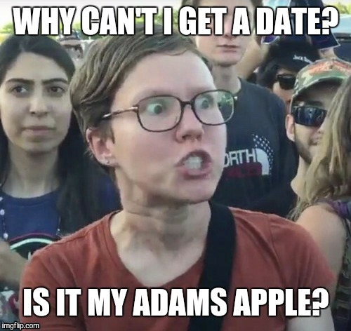 WHY CAN'T I GET A DATE? IS IT MY ADAMS APPLE? | made w/ Imgflip meme maker