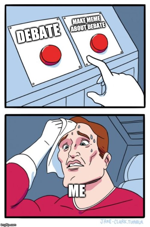 Two Buttons Meme | DEBATE MAKE MEME ABOUT DEBATE ME | image tagged in memes,two buttons | made w/ Imgflip meme maker