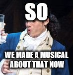 Anthony Ramos SURPRISE | SO WE MADE A MUSICAL ABOUT THAT NOW | image tagged in anthony ramos surprise | made w/ Imgflip meme maker