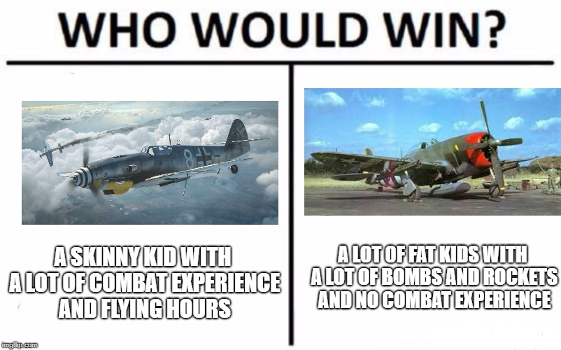Who Would Win? Meme | A SKINNY KID WITH A LOT OF COMBAT EXPERIENCE AND FLYING HOURS A LOT OF FAT KIDS WITH A LOT OF BOMBS AND ROCKETS AND NO COMBAT EXPERIENCE | image tagged in memes,who would win | made w/ Imgflip meme maker