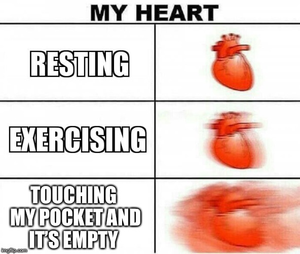 MY HEART | TOUCHING MY POCKET AND IT'S EMPTY | image tagged in my heart | made w/ Imgflip meme maker