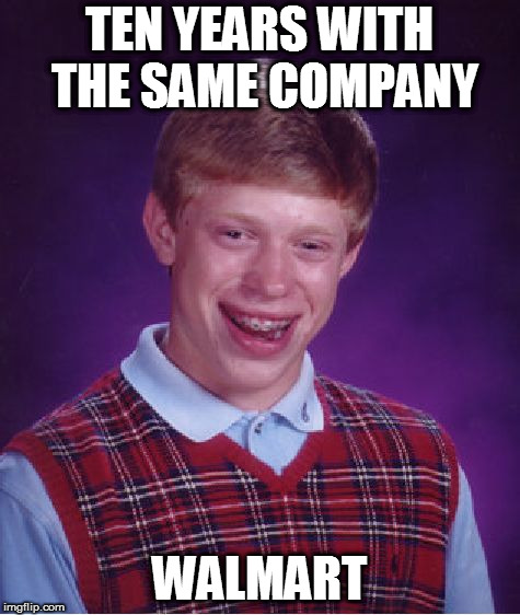 Bad Luck Brian Meme | TEN YEARS WITH THE SAME COMPANY WALMART | image tagged in memes,bad luck brian | made w/ Imgflip meme maker