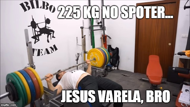 Jesus Varela Bilbo Team Trainning |  225 KG NO SPOTER... JESUS VARELA, BRO | image tagged in bench press,fitness,naty,training,spain,winner | made w/ Imgflip meme maker