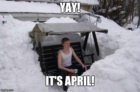 YAY! IT'S APRIL! | image tagged in winter | made w/ Imgflip meme maker