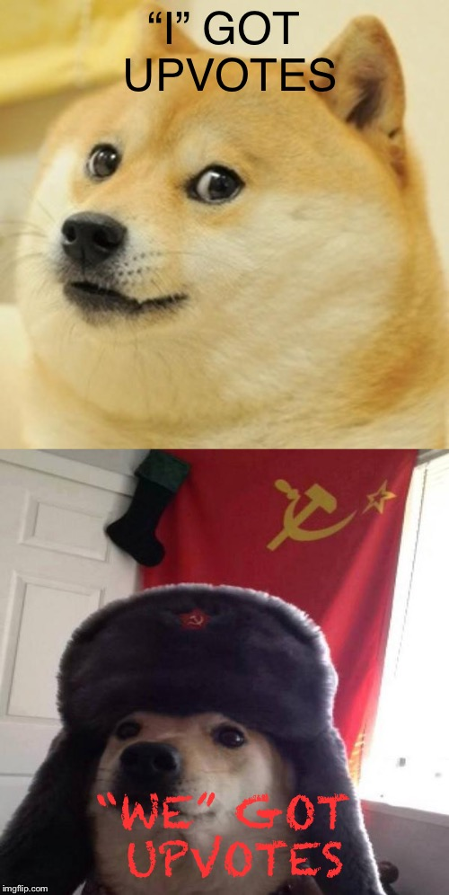 "Capitalism vs Communism | ""I"" GOT UPVOTES ""WE"" GOT UPVOTES 