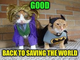 GOOD BACK TO SAVING THE WORLD | made w/ Imgflip meme maker
