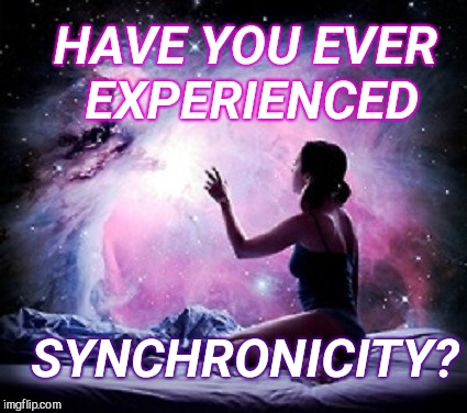 Synchronicity | HAVE YOU EVER EXPERIENCED SYNCHRONICITY? | image tagged in experience,spiritual,mind blown,god religion universe | made w/ Imgflip meme maker