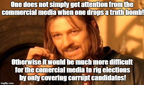 One Does Not Simply Meme | One does not simply get attention from the commercial media when one drops a truth bomb! Otherwise it would be much more difficult for the c | image tagged in memes,one does not simply | made w/ Imgflip meme maker