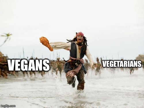Jack Sparrow Being Chased Meme | VEGETARIANS VEGANS | image tagged in memes,jack sparrow being chased | made w/ Imgflip meme maker
