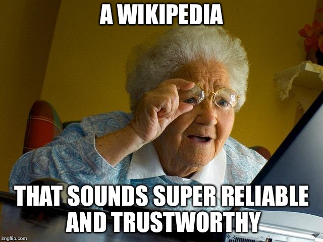 Grandma Finds The Internet Meme | A WIKIPEDIA THAT SOUNDS SUPER RELIABLE AND TRUSTWORTHY | image tagged in memes,grandma finds the internet | made w/ Imgflip meme maker