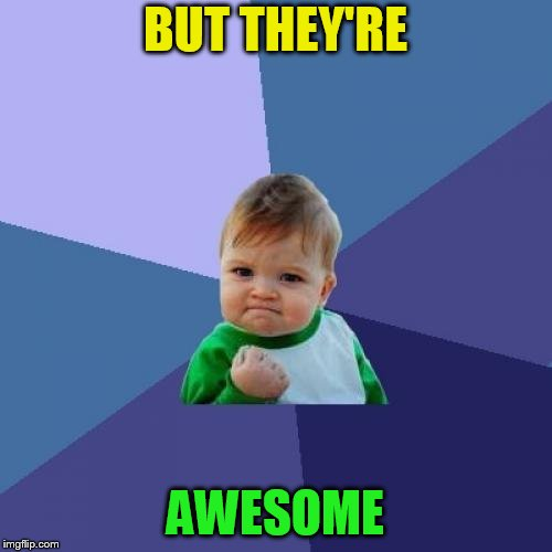 Success Kid Meme | BUT THEY'RE AWESOME | image tagged in memes,success kid | made w/ Imgflip meme maker