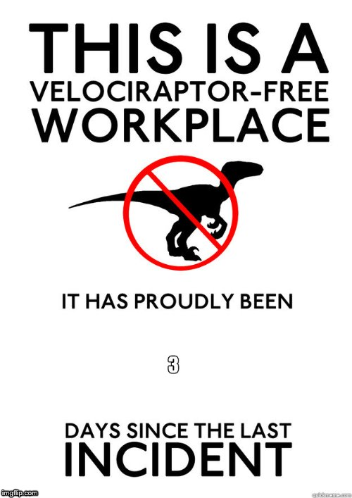 Velociraptor Free Workplace | image tagged in velociraptor,raptor,workplace | made w/ Imgflip meme maker