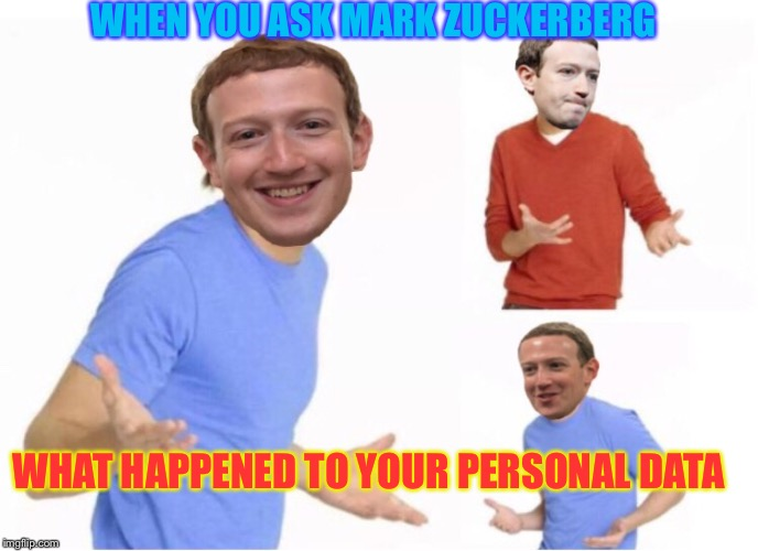 Facebook Follies | WHEN YOU ASK MARK ZUCKERBERG WHAT HAPPENED TO YOUR PERSONAL DATA | image tagged in mark zuckerberg,facebook,big trouble,congress,funny memes | made w/ Imgflip meme maker