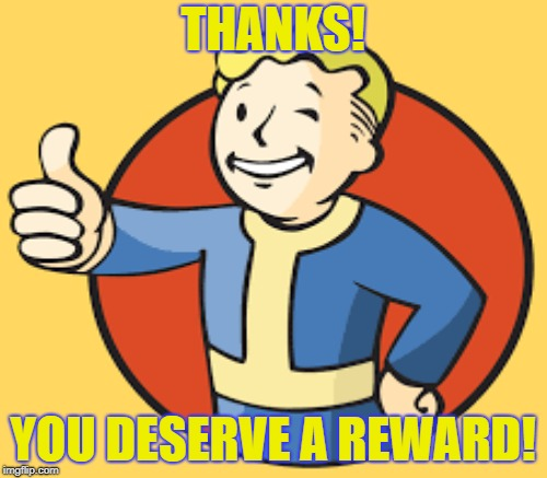 THANKS! YOU DESERVE A REWARD! | made w/ Imgflip meme maker
