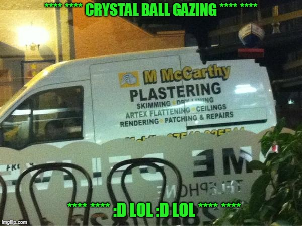 **** **** CRYSTAL BALL GAZING **** **** **** **** :D LOL :D LOL **** **** | image tagged in funny | made w/ Imgflip meme maker