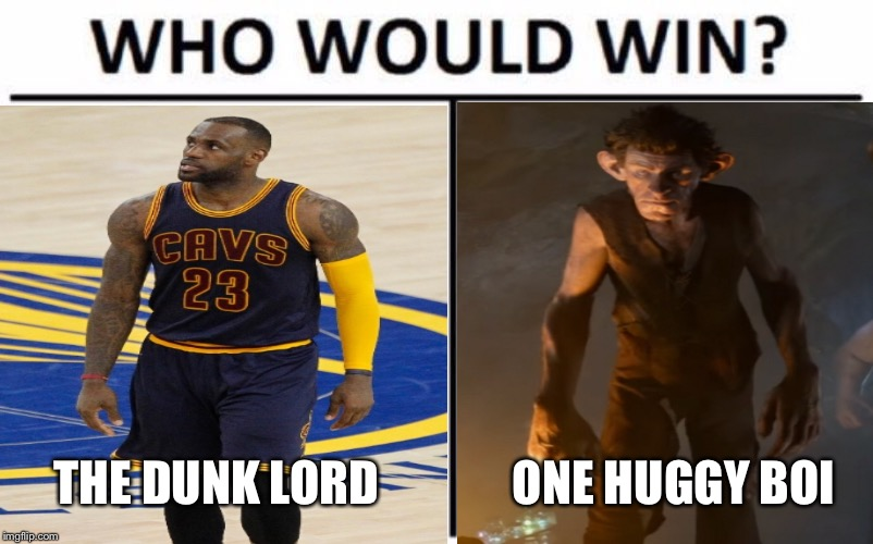 Thank you everyone for 10000 points!!! I never though I'd make it this far. I decided to make this the title cuz I wanted to. | THE DUNK LORD ONE HUGGY BOI | image tagged in who would win | made w/ Imgflip meme maker