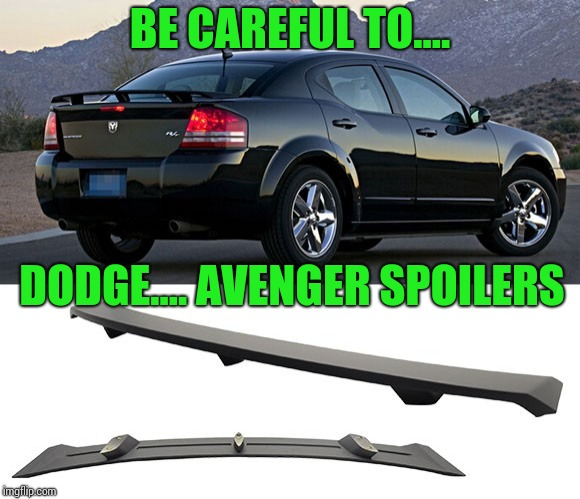 Avenger spoiler | BE CAREFUL TO.... DODGE.... AVENGER SPOILERS | image tagged in avengers,spoiler,dodge,pipe_picasso | made w/ Imgflip meme maker