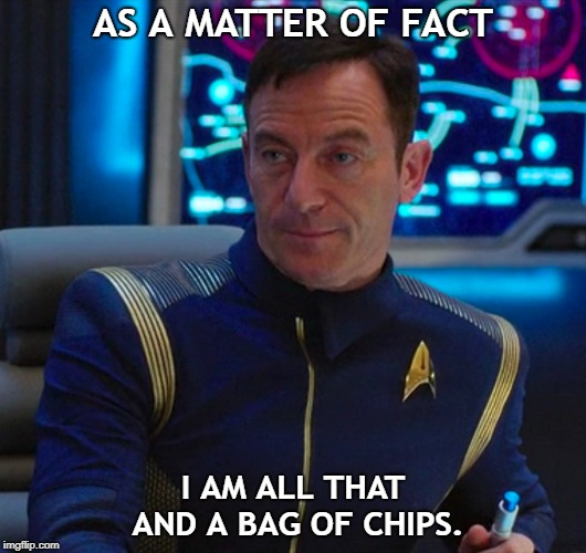 All that and a bag of chips. | AS A MATTER OF FACT I AM ALL THAT AND A BAG OF CHIPS. | image tagged in star trek,star trek discovery,positive | made w/ Imgflip meme maker