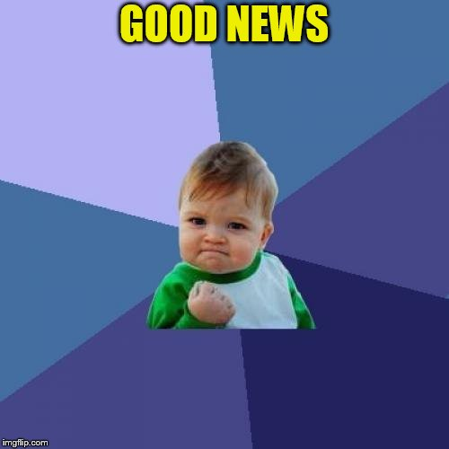 Success Kid Meme | GOOD NEWS | image tagged in memes,success kid | made w/ Imgflip meme maker
