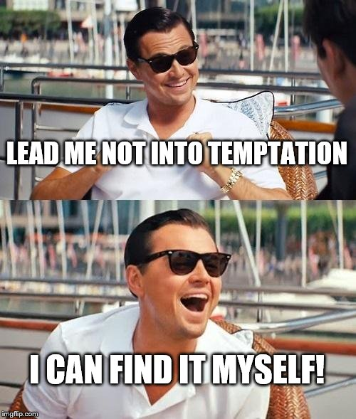 Leonardo Dicaprio Wolf Of Wall Street |  LEAD ME NOT INTO TEMPTATION; I CAN FIND IT MYSELF! | image tagged in memes,leonardo dicaprio wolf of wall street | made w/ Imgflip meme maker