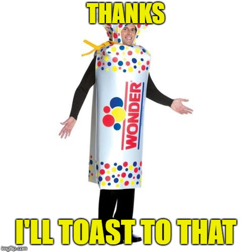 THANKS I'LL TOAST TO THAT | made w/ Imgflip meme maker