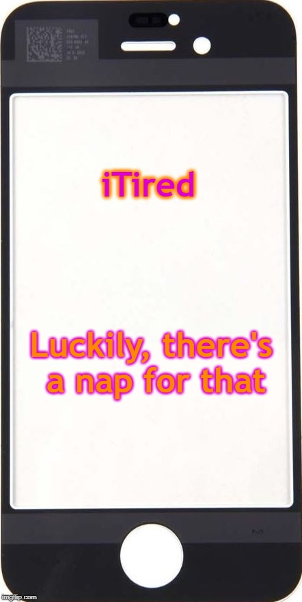 New App! | iTired Luckily, there's a nap for that | image tagged in iphone,tired | made w/ Imgflip meme maker