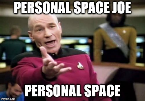 Picard Wtf Meme | PERSONAL SPACE JOE PERSONAL SPACE | image tagged in memes,picard wtf | made w/ Imgflip meme maker