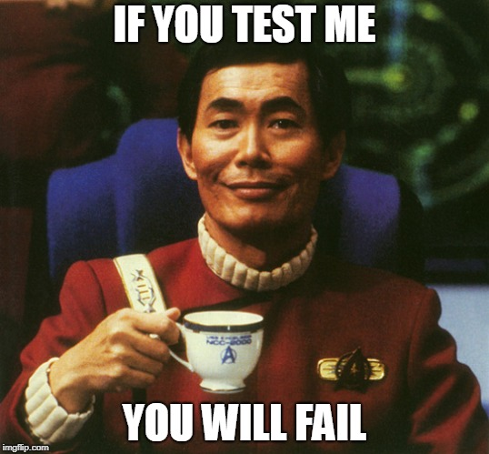 IF YOU TEST ME YOU WILL FAIL | image tagged in sulu | made w/ Imgflip meme maker