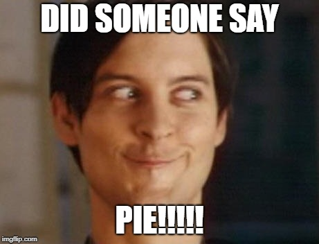 Spiderman Peter Parker Meme | DID SOMEONE SAY PIE!!!!! | image tagged in memes,spiderman peter parker | made w/ Imgflip meme maker