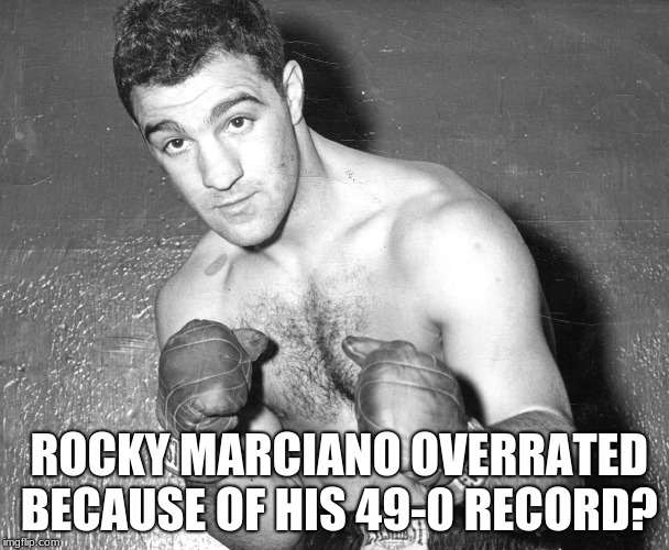 Rocky Marciano 49-0 | ROCKY MARCIANO OVERRATED BECAUSE OF HIS 49-0 RECORD? | image tagged in rocky balboa,muhammad ali,boxing,ufc,best memes,fighting | made w/ Imgflip meme maker