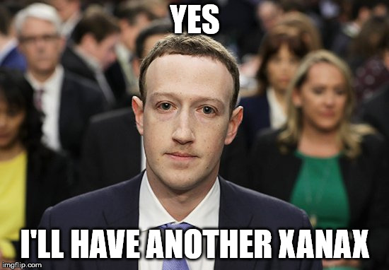 Zuck | YES I'LL HAVE ANOTHER XANAX | image tagged in funny facebook xanax | made w/ Imgflip meme maker
