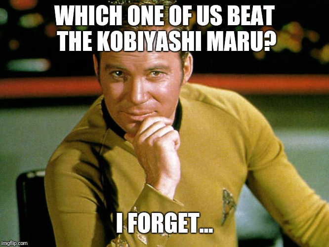 WHICH ONE OF US BEAT THE KOBIYASHI MARU? I FORGET... | made w/ Imgflip meme maker