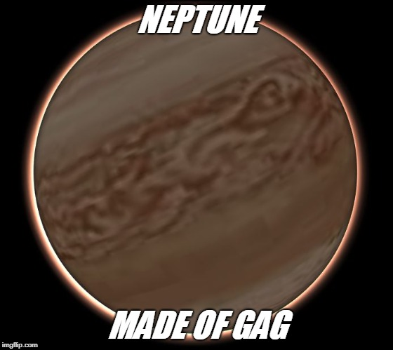 gas | NEPTUNE MADE OF GAG | image tagged in neptune | made w/ Imgflip meme maker
