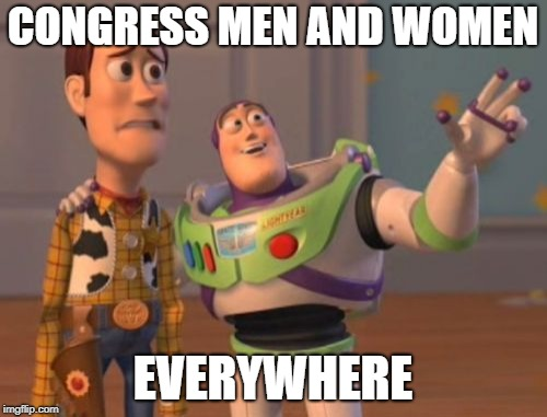 X, X Everywhere Meme | CONGRESS MEN AND WOMEN EVERYWHERE | image tagged in memes,x,x everywhere,x x everywhere | made w/ Imgflip meme maker