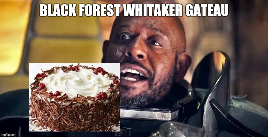 Celebrity Food | BLACK FOREST WHITAKER GATEAU | image tagged in cake,forest whitaker,food,mmmmm | made w/ Imgflip meme maker