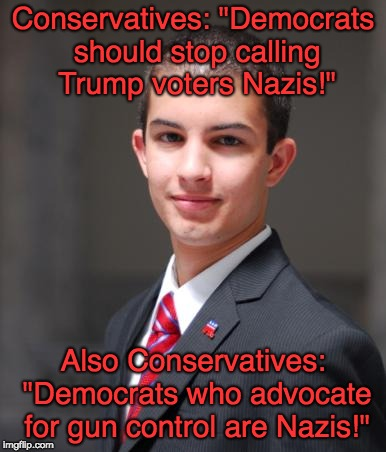 "I don't like Trump, but I don't think he's a Nazi. I don't like guns, but gun control laws won't work. For fuck's sake!! | Conservatives: ""Democrats should stop calling Trump voters Nazis!"" Also Conservatives: ""Democrats who advocate for gun control are Nazis!"" 