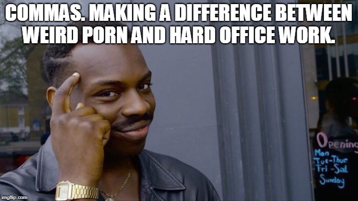 Roll Safe Think About It Meme | COMMAS. MAKING A DIFFERENCE BETWEEN WEIRD PORN AND HARD OFFICE WORK. | image tagged in memes,roll safe think about it | made w/ Imgflip meme maker