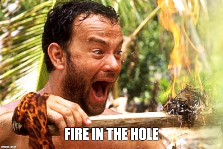 FIRE IN THE HOLE | made w/ Imgflip meme maker