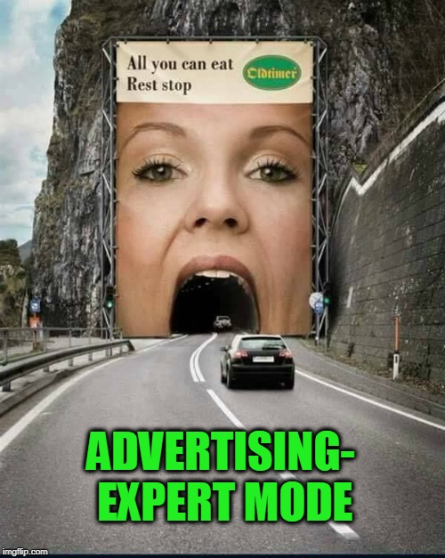 ADVERTISING- EXPERT MODE | image tagged in advertising,expert | made w/ Imgflip meme maker