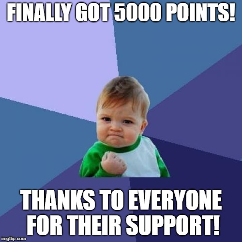Cel-e-brate good times, come on! | FINALLY GOT 5000 POINTS! THANKS TO EVERYONE FOR THEIR SUPPORT! | image tagged in memes,success kid | made w/ Imgflip meme maker